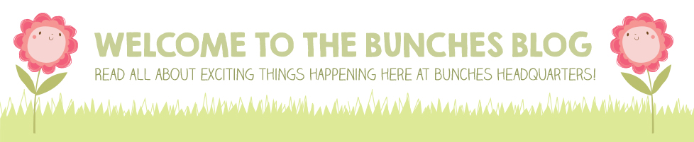 Welcome to the bunches blog. Read all about exciting things happening here at Bunches headquarters